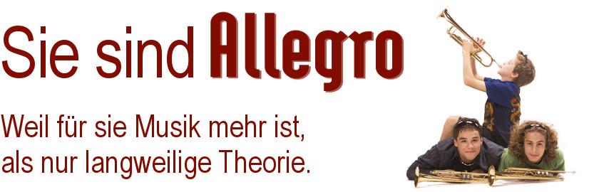 Sie sind Allegro!  Weil für Sie Musik mehr ist, als nur langweilige Theorie.