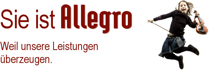 Sie ist Allegro! Weil unsere Leistungen überzeugen.