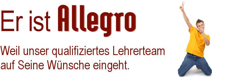 Er ist Allegro! Weil unser qualifiziertes Lehrerteam auf Seine Wünsche eingeht.